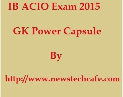 Download GK Capsule for IB ACIO exam 2015 - MHA Intelligence Bureau ACIO Syllabus with Exam Pattern