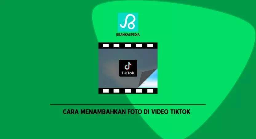 Cara Menambahkan Foto Di Video Tiktok Brankaspedia Blog Tutorial Dan Tips