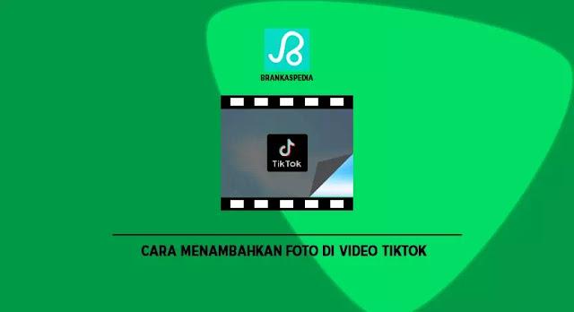 cara menambahkan foto di video tiktok