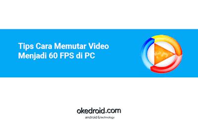 Tips Cara Memutar Memainkan Mengubah Menonton Video film Menjadi 60 FPS di PC Komputer Laptop