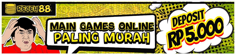 MAIN GAMES ONLINE PALING MURAH DEPOSIT 5.000