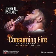 Lyrics of Consuming Fire by Jimmy D Psalmist