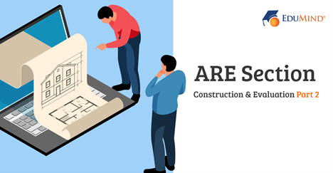 ARE Section: Construction and Evaluation Part 2