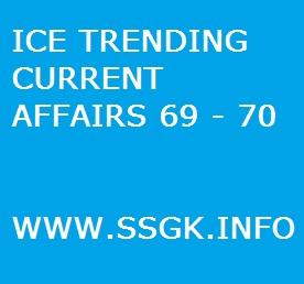 ICE TRENDING CURRENT AFFAIRS 69 - 70