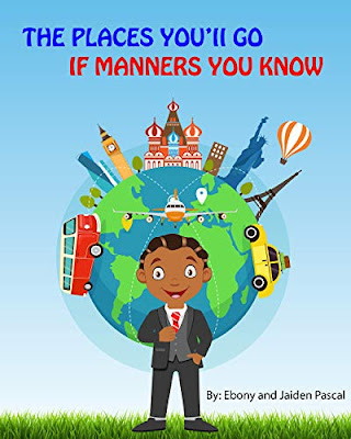 THE PLACES YOU'LL GO IF MANNERS YOU KNOW by Ebony Hughes and JAIDEN K. Pascal