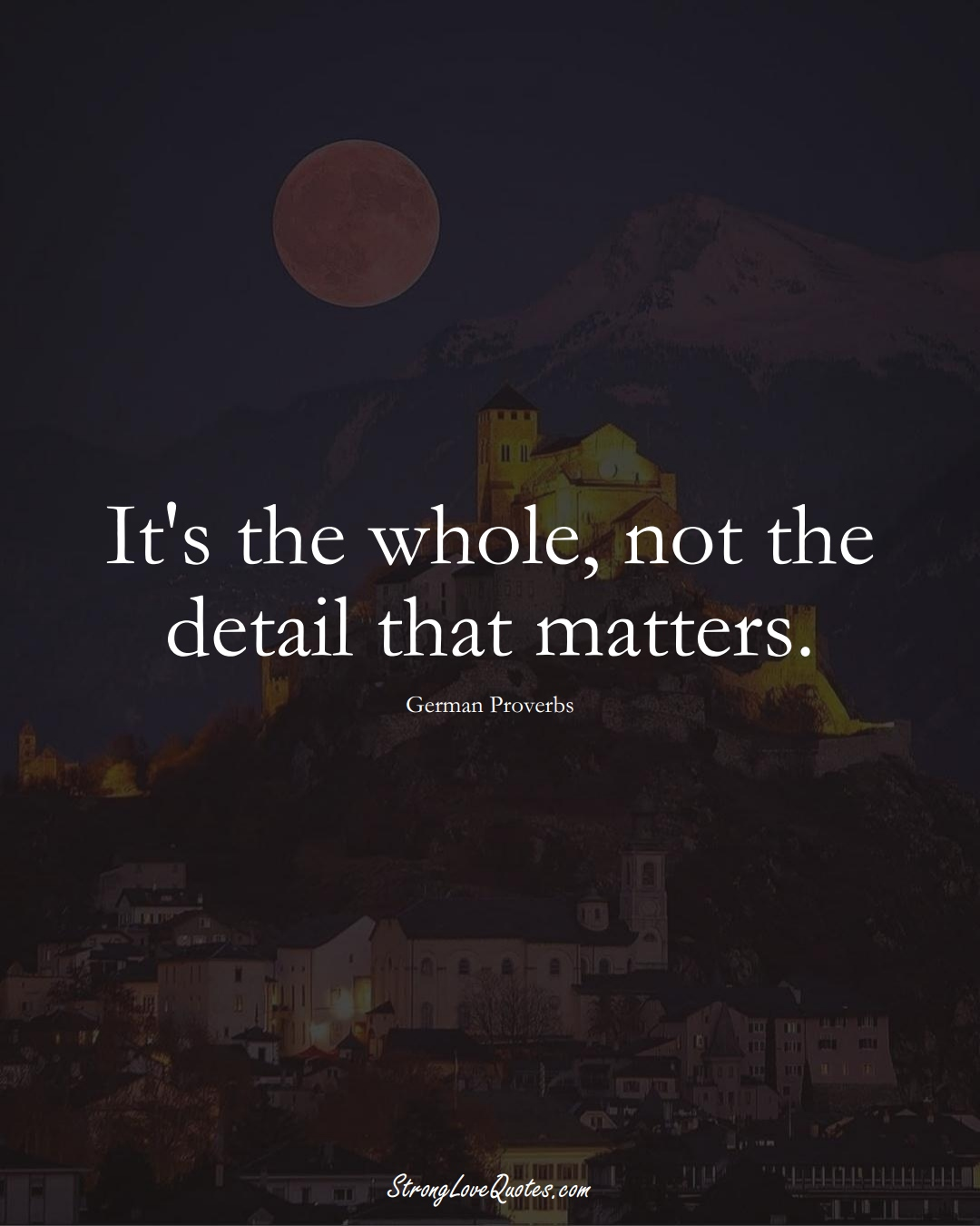 It's the whole, not the detail that matters. (German Sayings);  #EuropeanSayings
