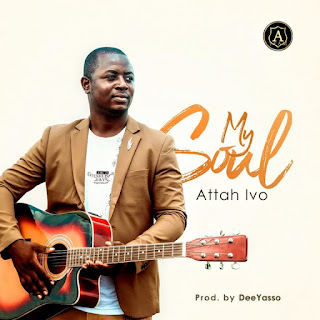 DOWNLOAD MUSIC MP3: My Soul- Attah | Gospel Music | Download Mp3