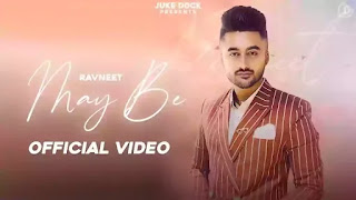 Checkout New Punjabi song Maybe Lyrics penned by Rav Hanjra and sung by Ravneet