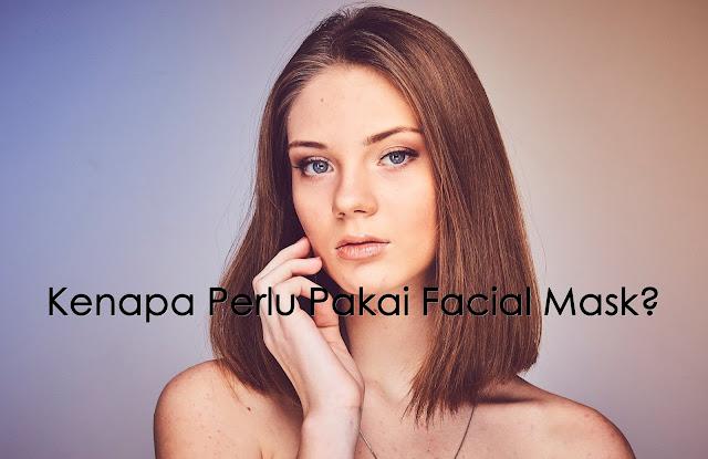 Kenapa Perlu Pakai Facial Mask?