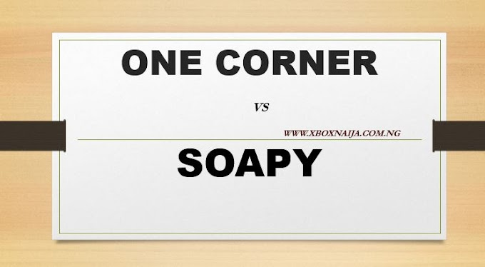 Xboxnaija Talk : Between One Corner and Soapy Which is Immoral
