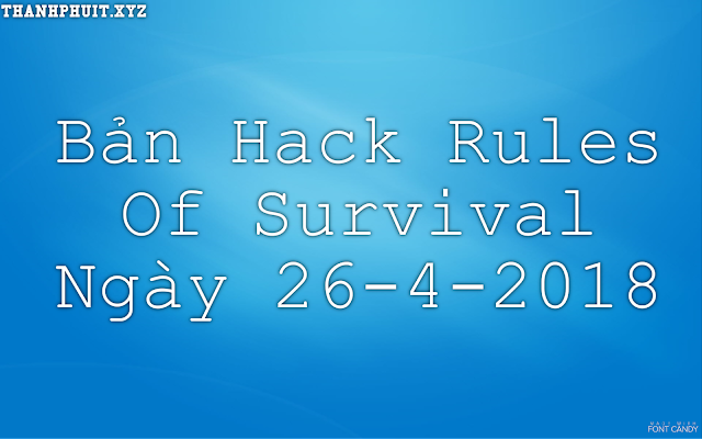 Bản Hack Rules Of Survival Ngày 26-4-2018