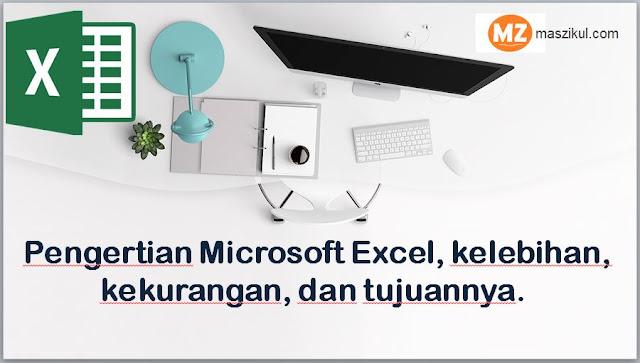 Pengertian Microsoft Excel, kelebihan, kekurangan, dan tujuannya.
