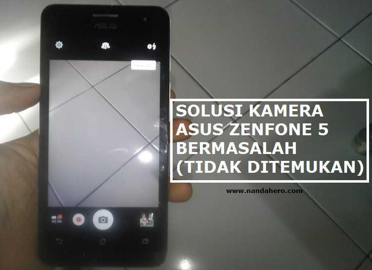 solusi kamera asus zenfone 5 tidak bisa digunakan