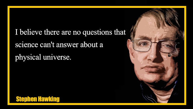 I believe there are no questions that science can't answer  Stephen Hawking
