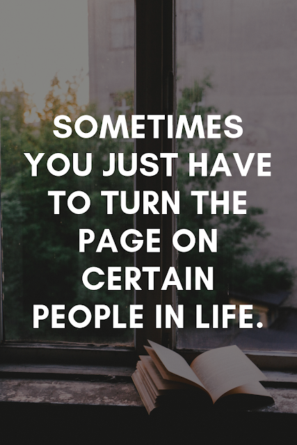 Sometimes people are no longer deserving of your time and energy. Turn the page. Let them go. Move on. Your life is going to be much better without them.