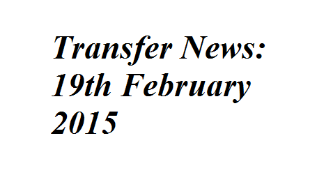 Transfer News: 19th February 2015