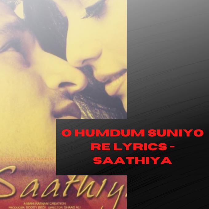 O HUMDUM SUNIYO RE LYRICS - Saathiya | Popular Hindi Song