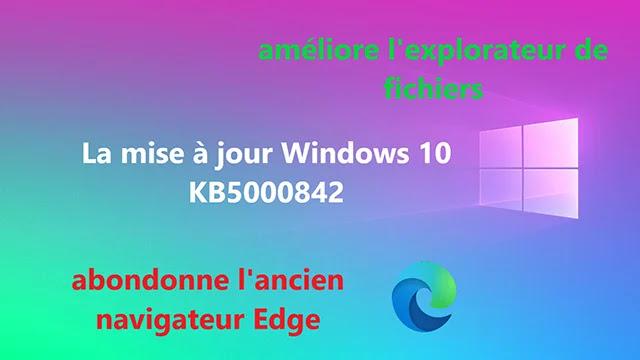 La mise à jour KB5000842 améliore l'explorateur de fichiers et abondonne l'ancien navigateur Edge.