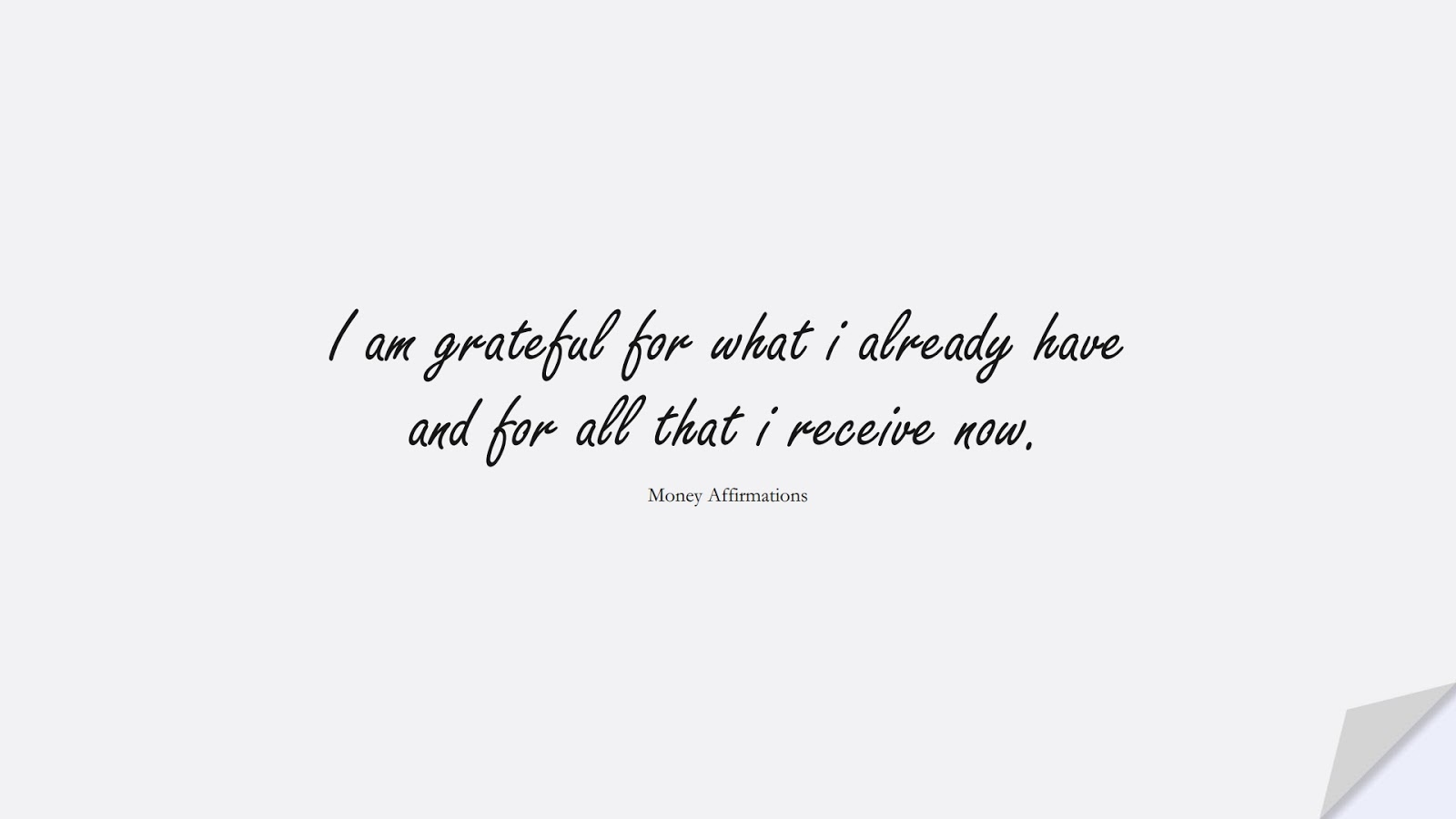 I am grateful for what i already have and for all that i receive now. (Money Affirmations);  #MoneyQuotes
