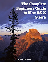 The Complete Beginners Guide to Mac OS X Sierra (Version 10.12): (For MacBook, MacBook Air, MacBook Pro, iMac, Mac Pro, and Mac mini)