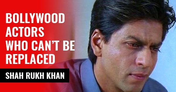 shah rukh khan bollywood actors who can not be replaced