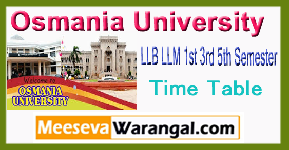 OU Osmania University LLB LLM 1st 3rd 5th Semester Time Table 2017-18