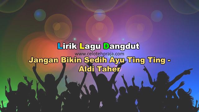 Jangan Bikin Sedih Ayu Ting Ting Lirik Lagu, Aldi Taher