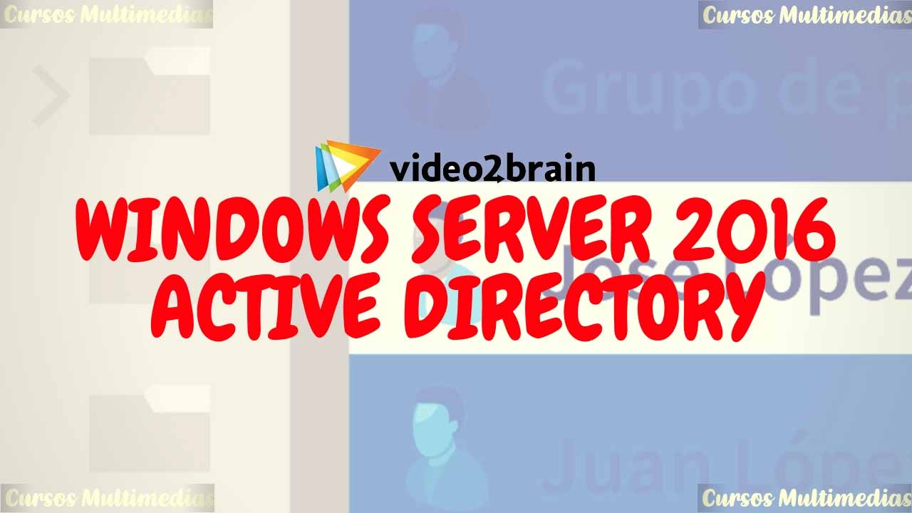 Video2Brain - Curso Gratis Windows Server 2016: Active Directory [MEGA]