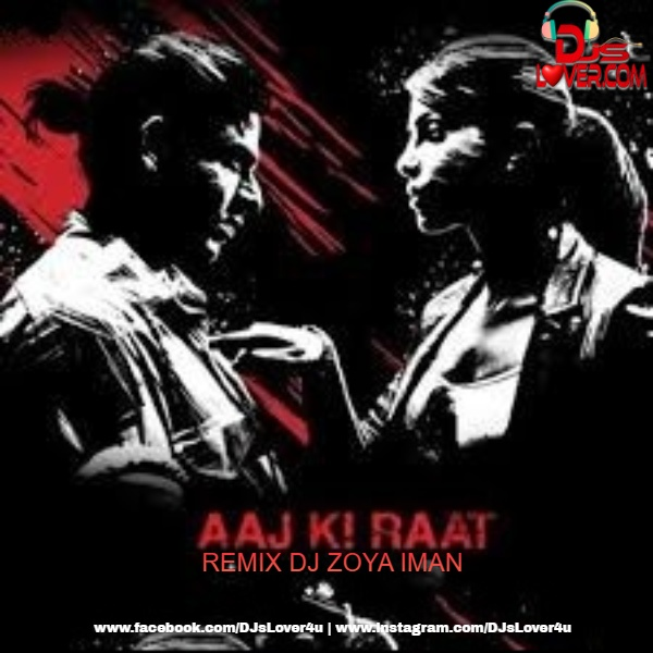 Aaj Ki Raat Remix DJ Zoya Iman