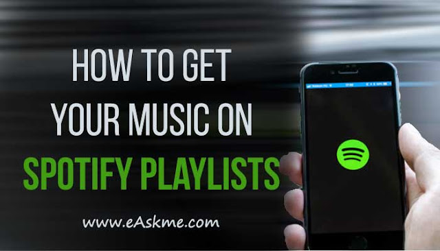 How to Get Your Music on Spotify Playlists: eAskme