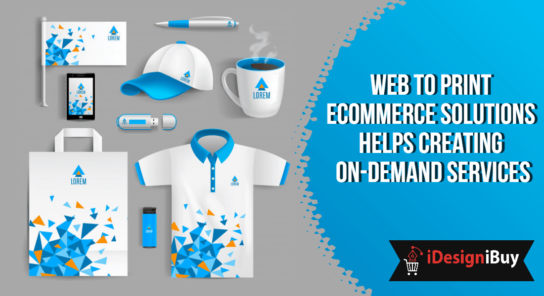 Web to Print Ecommerce Solutions Helps Creating On-Demand Services