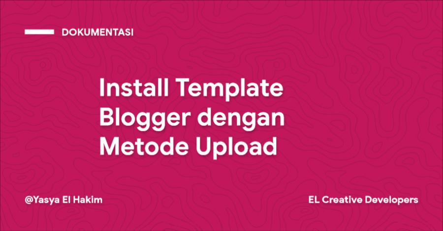 Cara Install Template Blogger dengan Metode Upload