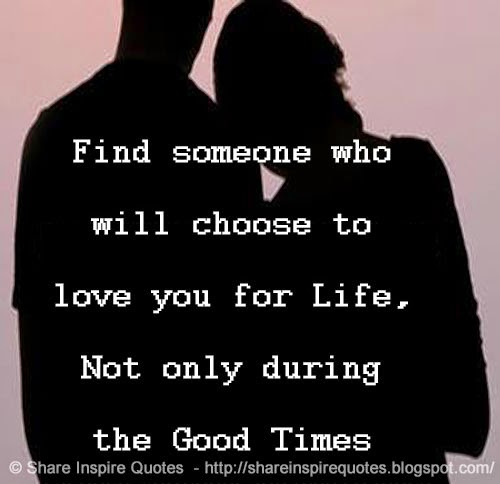Love Quotes You Will Find: Find Someone Who Will Choose To Love You For Life, Not
