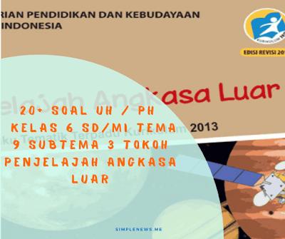 Soal UH  PH Kelas 6 SDMI Tema 9 Subtema 3 Tokoh Penjelajah Angkasa Luar www.simplenews.me