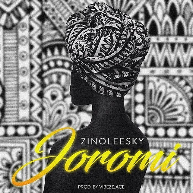 Zinoleesky – Joromi (prod. by Vibezz Ace) (Mp3 Download)