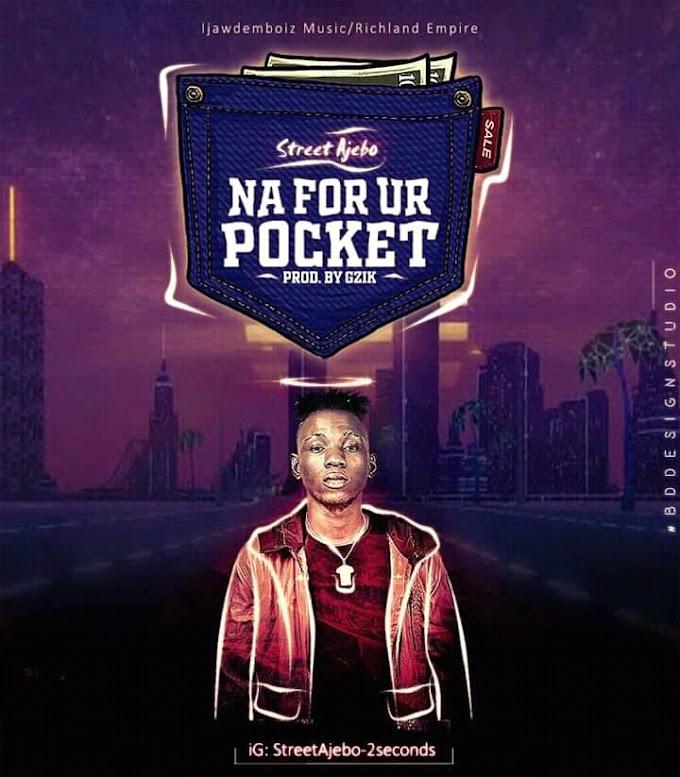 [AUDIO] Street Ajebo - Na For Ur Pocket