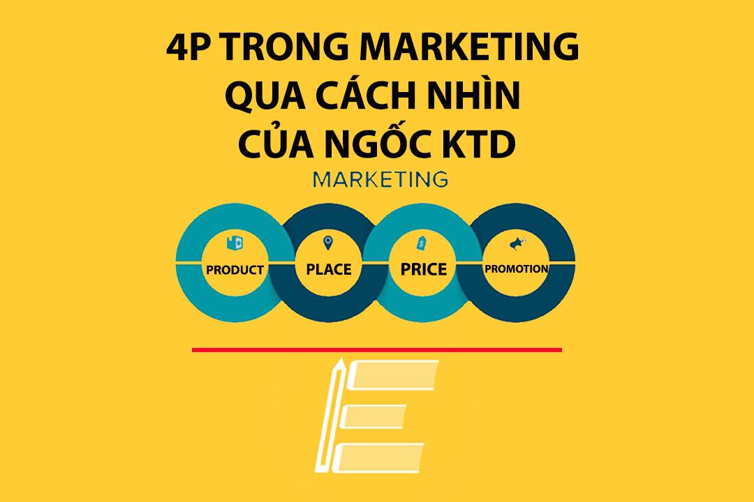 Nguyên tắc 4P trong Marketing qua cách nhìn của Ngốc KTD