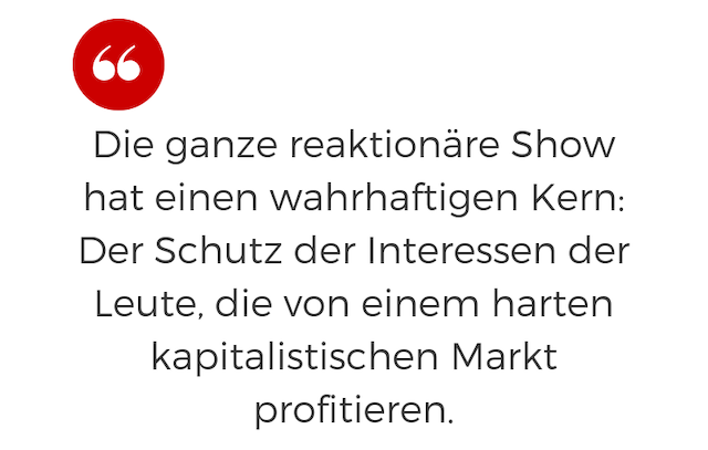 die ganze reaktionäre Show hat einen wahrhaftigen Kern: Der Schutz der Interessen der Leute, die von einem harten kapitalistischen Markt profitieren.