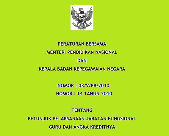 Peraturan Bersama Menteri Pendidikan Nasional dan Kepala Badan Kepegawaian Negara  PERATURAN BERSAMA MENTERI PENDIDIKAN DAN KEPALA BKN NO:  03/V/PB/2010  DAN NO: 14 TAHUN 2010 TENTANG PETUNJUK PELAKSANAAN JABATAN FUNGSIONAL  GURU DAN ANGKA KREDITNYA