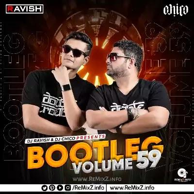 Bootleg Vol.59 - DJ Ravish & DJ Chico