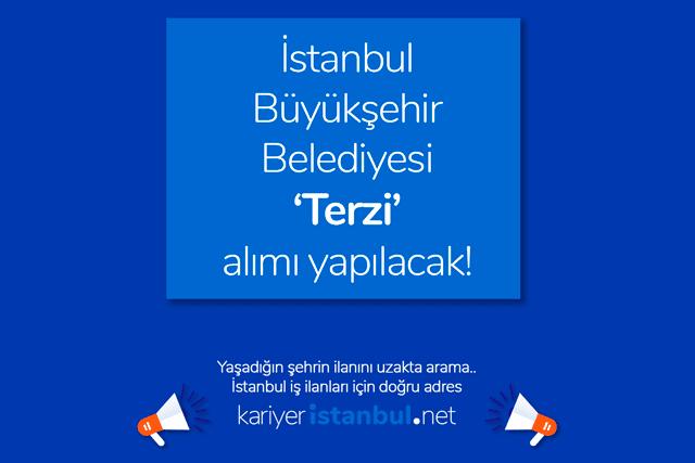 İstanbul Büyükşehir Belediyesi terzi alımı yapacak. İBB terzi iş ilanı kriterleri neler? Kariyer İBB iş ilanları kariyeristanbul.net'te!