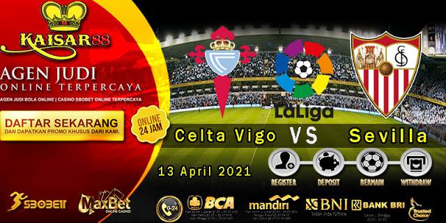 Prediksi Bola Terpercaya Liga Spanyol Celta Vigo vs Sevilla Spanyol 13 April 2021