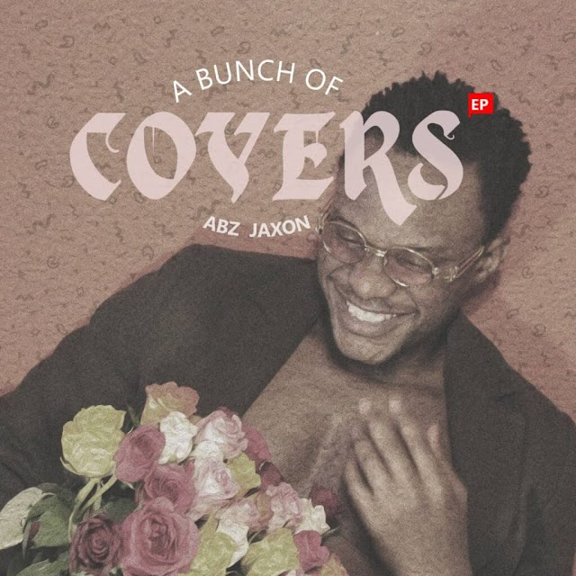"ALBUM: Abz Jaxon – ""A Bunch Of Covers"" EP"