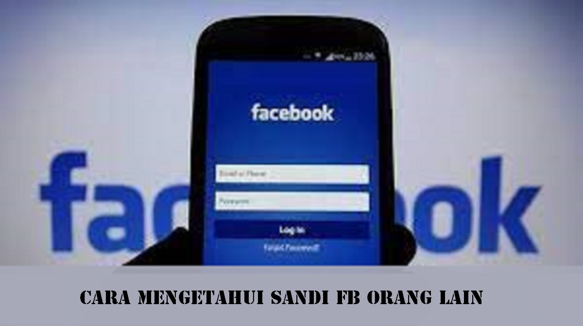 Cara Mengetahui Sandi FB Orang Lain