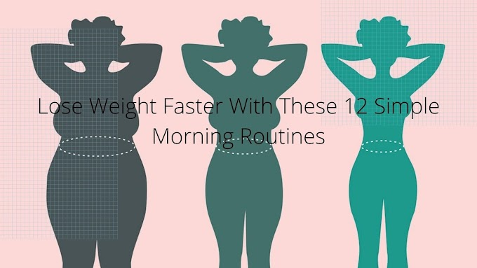 Lose Weight Faster With These 12 Simple Morning Routines