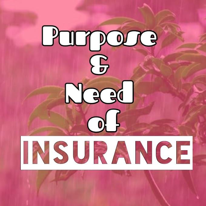 PURPOSE & NEED OF INSURANCE - Importance of Insurance