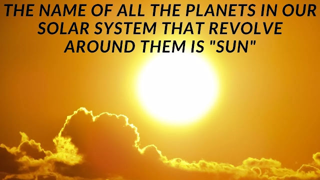 The name of all the planets in our solar system that revolve around them is - Sun
