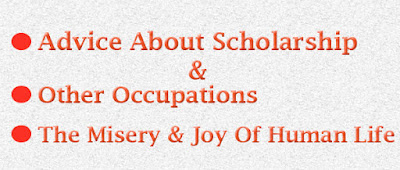 Advice about scholarship, the misery and joy of human life