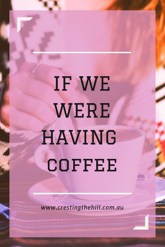 It's the end of April and if we were having coffee, these are some of the things I'd talk about.