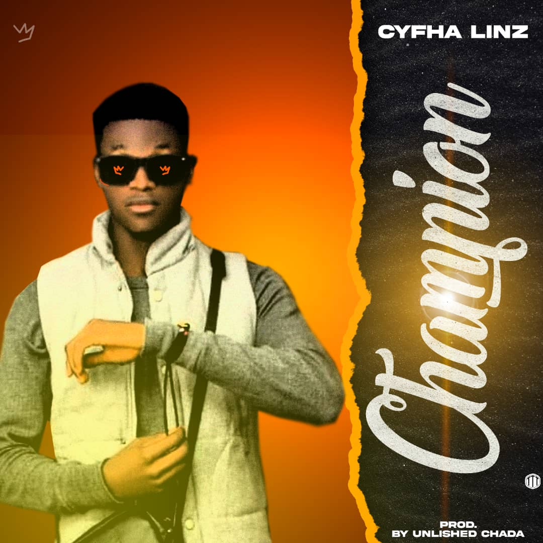 [Music] Cyfha Linz - Champion (prod. Unlished Chada) #Arewapublisize